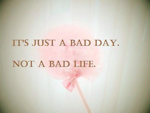 bad-day-bad-life